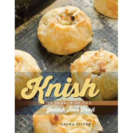 Knish : In Search of the Jewish Soul Food (Encyclopedia Of Jewish Food)