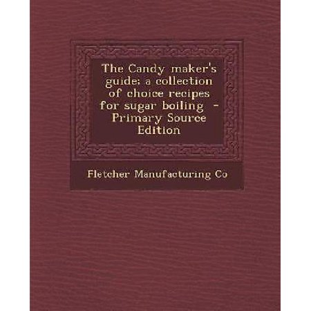 Candy Makers Guide  A Collection Of Choice Recipes For Sugar Boiling