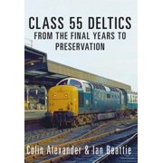 Class 55 Deltics : From the Final Years to Preservation
