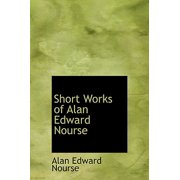 Short Works of Alan Edward Nourse