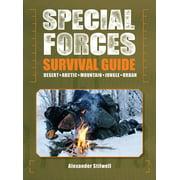 Special Forces Survival Guide : Desert, Arctic, Mountain, Jungle, Urban