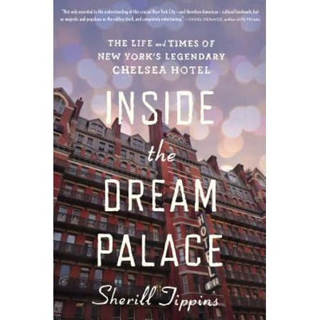 Inside the Dream Palace : The Life and Times of New York's Legendary Chelsea (Best Hotels In Times Square For Families)