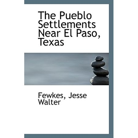 The Pueblo Settlements Near El Paso, Texas