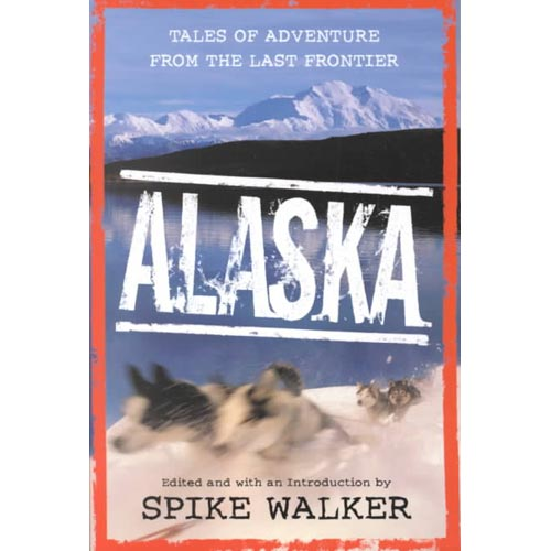 Alaska: Tales of Adventure from the Last Frontier
