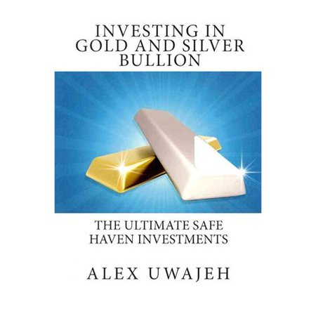 Investing In Gold And Silver Bullion  The Ultimate Safe Haven Investments