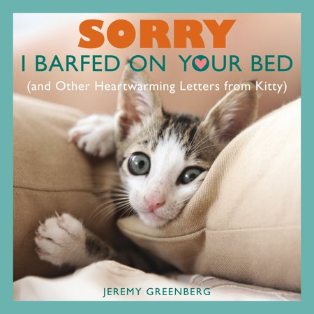 Sorry I Barfed on Your Bed (and Other Heartwarming Letters from Kitty) - Other Heartwarming Letters