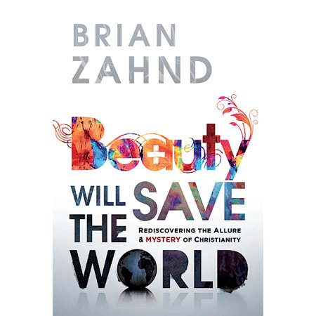 Beauty Will Save the World : Rediscovering the Allure and Mystery of Christianity Allure Best Of Beauty