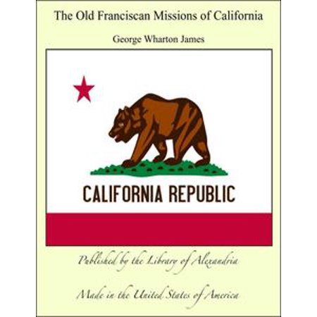 The Old Franciscan Missions of California - eBook