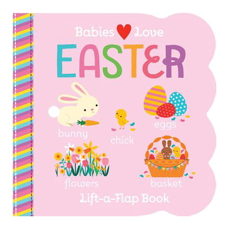 - Babies Love Easter : Chunky Lift a Flap Board Book