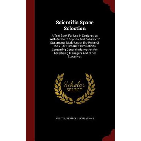 Scientific Space Selection : A Text Book for Use in Conjunction with Auditors' Reports and Publishers' Statements Made Under the Rules of the Audit Bureau of Circulations, Containing General Information for Advertising Managers and Other