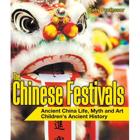 The Chinese Festivals - Ancient China Life, Myth and Art | Children's Ancient History - eBook