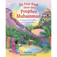 My First Book about Prophet Muhammad : Teachings for Toddlers and Young Children (Board book)
