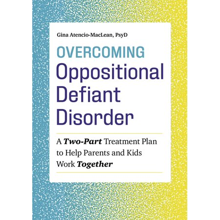 Overcoming Oppositional Defiant Disorder : A Two-Part Treatment Plan to Help Parents and Kids Work (Medication For Oppositional Defiant Disorder In Children)