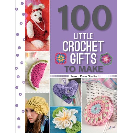 100 Little Crochet Gifts to Make ()