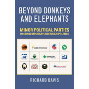 Beyond Donkeys and Elephants: Minor Political Parties in Contemporary American Politics (Paperback)