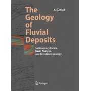 The Geology of Fluvial Deposits : Sedimentary Facies, Basin Analysis, and Petroleum Geology