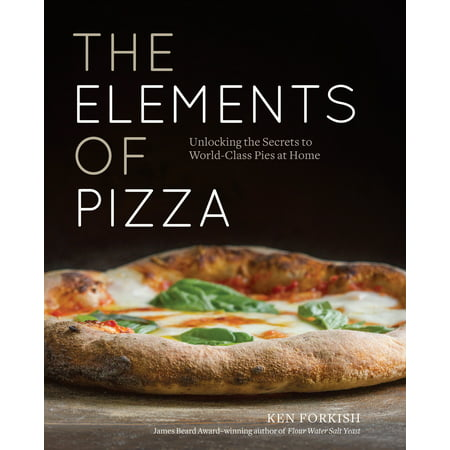 The Elements of Pizza: Unlocking the Secrets to World-Class Pies at