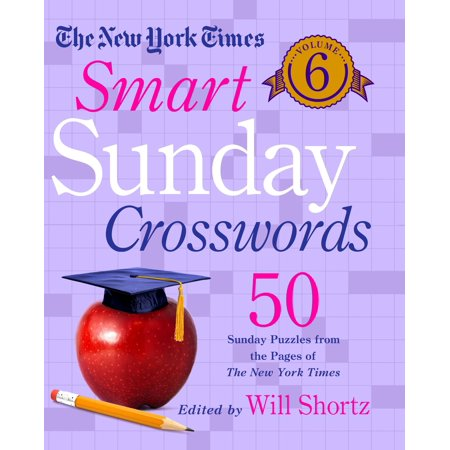 The New York Times Smart Sunday Crosswords Volume 6 : 50 Sunday Puzzles from the Pages of The New York Times
