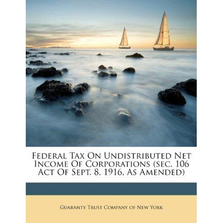 Federal Tax On Undistributed Net Income Of Corporations  Sec  106 Act Of Sept  8  1916  As Amended