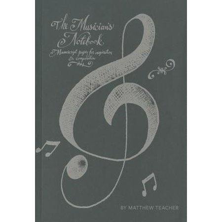 The Musician's Notebook : Manuscript Paper For Inspiration And Composition (Archives Manuscript Paper)