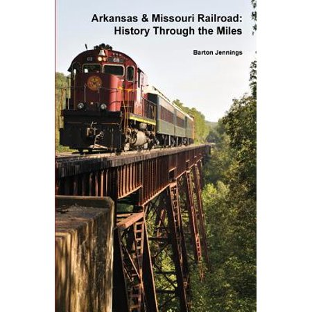 Arkansas & Missouri Railroad : History Through the (Missouri Railroad)