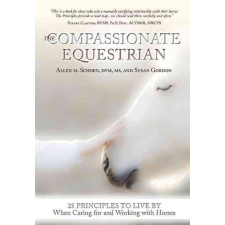 The Compassionate Equestrian: 25 Principles to Live by When Caring for and Working With Horses
