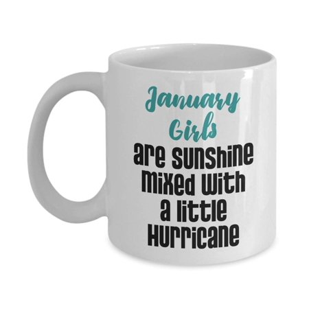 January Girls Are Sunshine Mixed With A Little Hurricane Birthday Coffee & Tea Gift Mug For A Girl Who Was Born In January