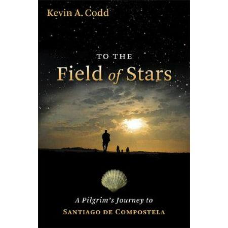 To the Field of Stars : A Pilgrim's Journey to Santiago de Compostela ()