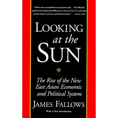 Looking At The Sun  The Rise Of The New East Asian Economic And Political System