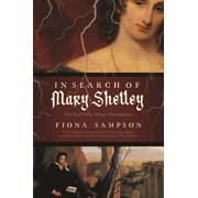 In Search of Mary Shelley: The Girl Who Wrote Frankenstein (Paperback)