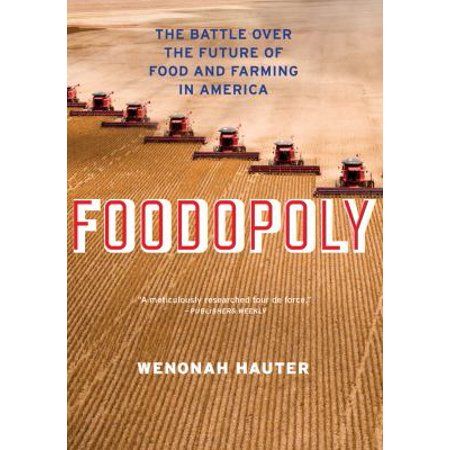 Foodopoly  The Battle Over The Future Of Food And Farming In America