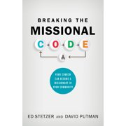 Breaking the Missional Code : Your Church Can Become a Missionary in Your Community