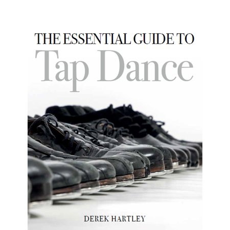 The Essential Guide to Tap Dance