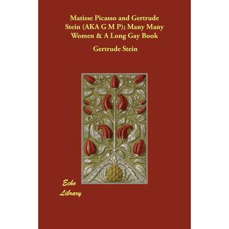 Matisse Picasso and Gertrude Stein (Aka G M P); Many Many Women & a Long Gay Book