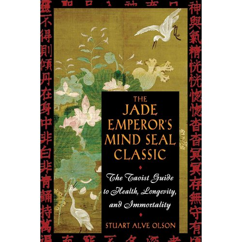 The Jade Emperors Mind Seal Classic: The Taoist Guide to Health, Longevity, and Immortality