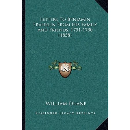 Letters to Benjamin Franklin from His Family and Friends, 1751-1790
