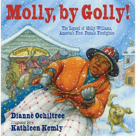 - Molly, by Golly! : The Legend of Molly Williams, America's First Female Firefighter