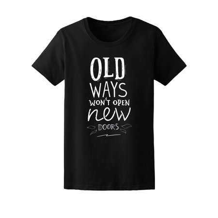 Old Ways Won't Open New Doors Tee Women's -Image by (Old Ways Won T Open New Doors)