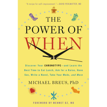 The Power of When : Discover Your Chronotype--and the Best Time to Eat Lunch, Ask for a Raise, Have Sex, Write a Novel, Take Your Meds, and (Best Time To Take Cytomel For Weight Loss)