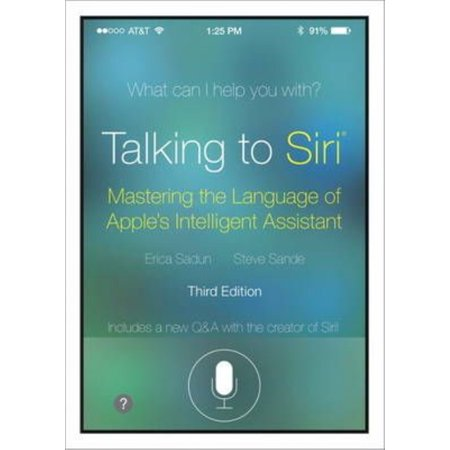Talking To Siri  Mastering The Language Of Apples Intelligent Assistant