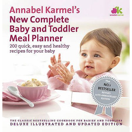 Annabel Karmel's New Complete Baby and Toddler Meal Planner 200 Quick, Easy and Healthy Recipes for Your Baby.