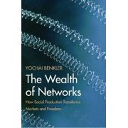 The Wealth of Networks: How Social Production Transforms Markets and Freedom - eBook