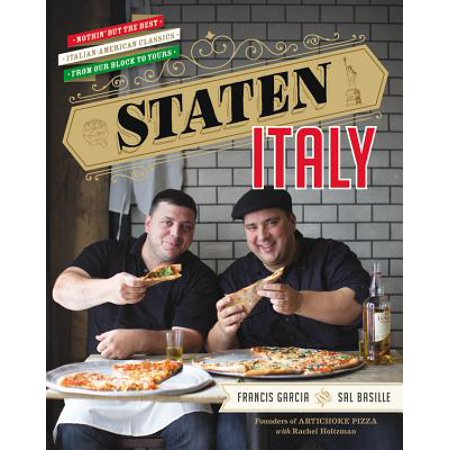 Staten Italy : Nothin' but the Best Italian-American Classics, from Our Block to