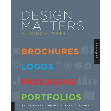Design Matters: An Essential Primer: Brochures, Logos, Packaging, Portfolios
