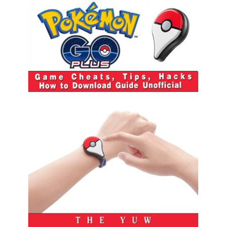 Pokemon Go Plus Game Cheats, Tips, Hacks How to Download Unofficial -