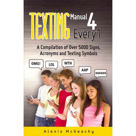 Texting Manual 4 Every1  A Compilation Of Over 5000 Signs  Acronyms And Texting Symbols