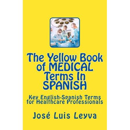 The Yellow Book of Medical Terms in Spanish: Key English-Spanish-English Terms for Healthcare Professionals