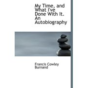 My Time, and What I've Done with It. an Autobiography