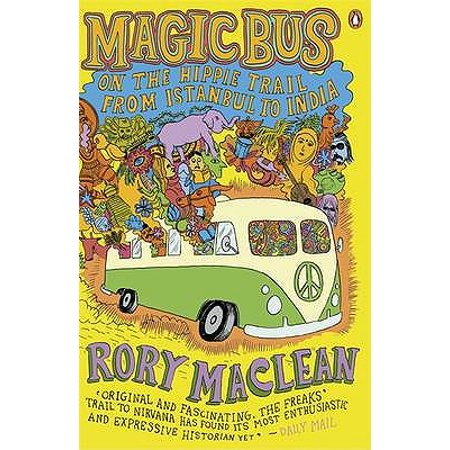 Magic Bus : On the Hippie Trail from Istanbul to