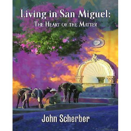 Living In San Miguel  The Heart Of The Matter